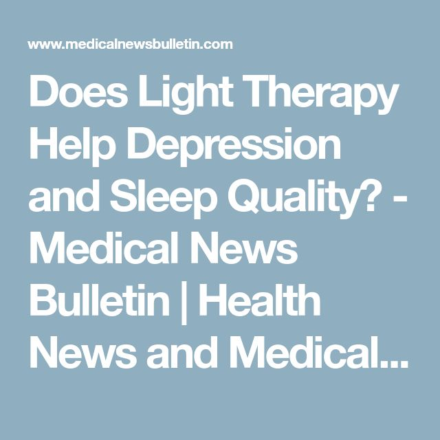 Does Light Therapy Help Depression and Sleep Quality? - Medical News Bulletin | Health News and Medical Research
