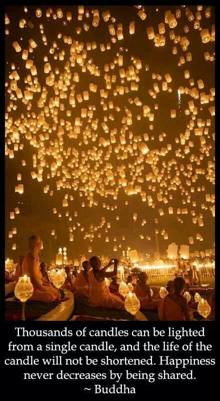 "Kết quả hình ảnh cho ""Thousands of candles can be lit from a single candle, and the life of the candle will not be shortened. Happiness never decreases by being shared."""