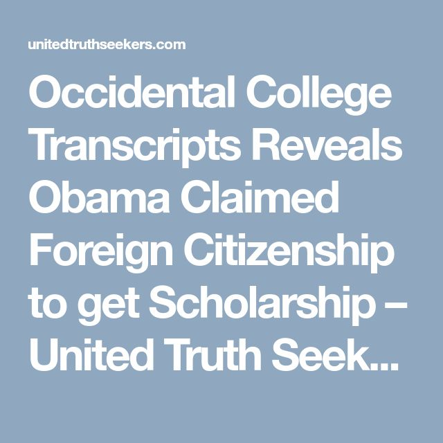 Occidental College Transcripts Reveals Obama Claimed Foreign Citizenship to get Scholarship – United Truth Seekers