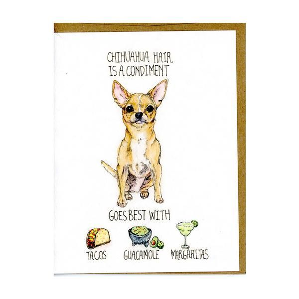 "Dog hair, don't care.  Cute dog greeting card for Chihuahua owners.  Part of Greetings From Luna's ""Dog Hair is a Condiment"" series."