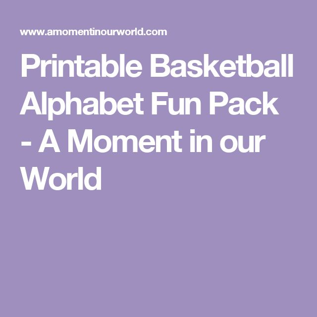 Printable Basketball Alphabet Fun Pack - A Moment in our World