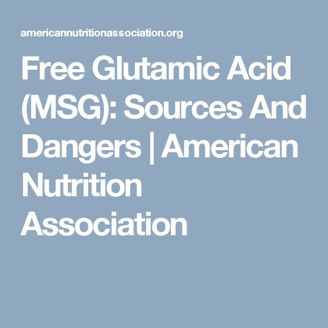 Free Glutamic Acid (MSG): Sources And Dangers | American Nutrition Association