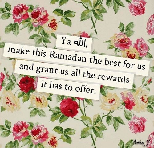 ya Rabb, make this Ramadan the best for us and grant us all the rewards it has to offer.   Ameen