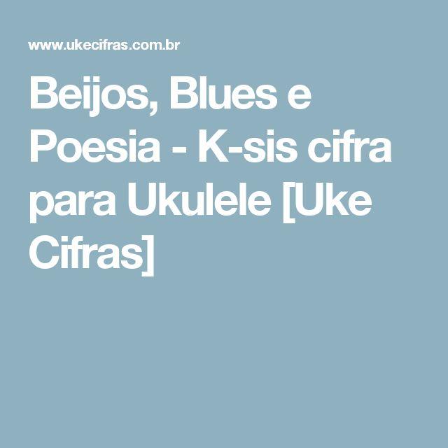 Beijos, Blues e Poesia - K-sis cifra para Ukulele [Uke Cifras]