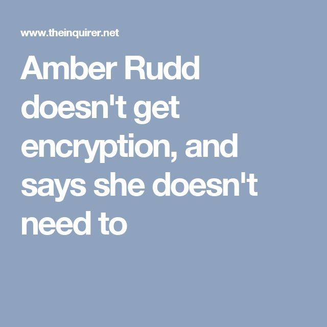 Amber Rudd doesn't get encryption, and says she doesn't need to