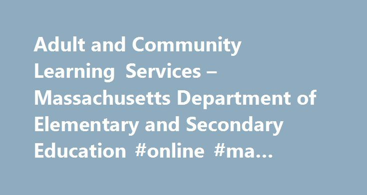 Adult and Community Learning Services – Massachusetts Department of Elementary and Secondary Education #online #ma #education http://tablet.nef2.com/adult-and-community-learning-services-massachusetts-department-of-elementary-and-secondary-education-online-ma-education/  # Adult and Community Learning Services (ACLS) What Is ACLS ? Adult and Community Learning Services (ACLS), a unit at the Massachusetts Department of Elementary and Secondary Education, oversees and improves no-cost basic…