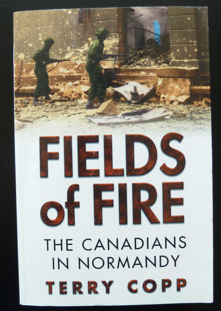 Fields of Fire Canadians in Normandy by Terry Copp WWII History World War 2 Pics