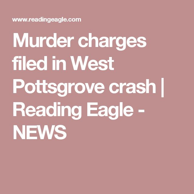 Murder charges filed in West Pottsgrove crash | Reading Eagle - NEWS