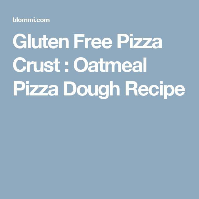 Gluten Free Pizza Crust : Oatmeal Pizza Dough Recipe
