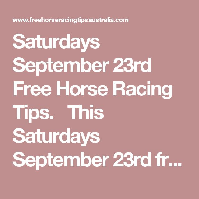 Saturdays September 23rd Free Horse Racing Tips.  This Saturdays September 23rd free horse racing tips covering the 1st 3 races everywhere...