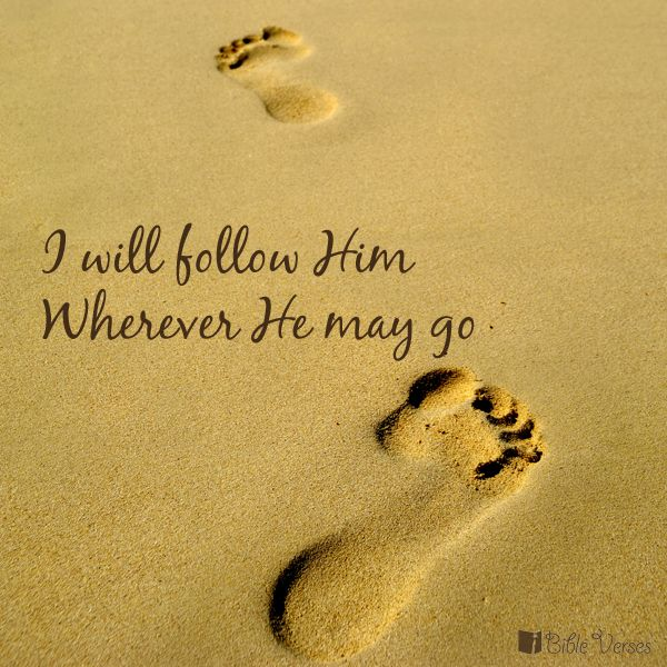 I will follow him wherever He may go