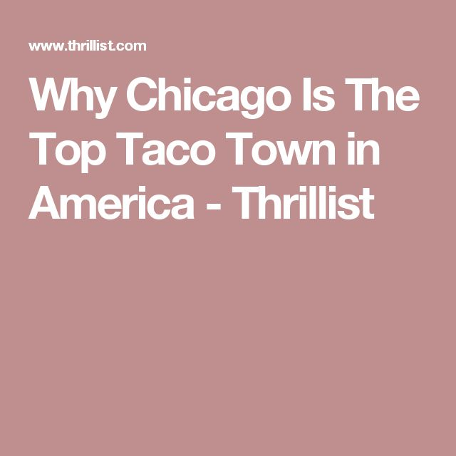 Why Chicago Is The Top Taco Town in America - Thrillist