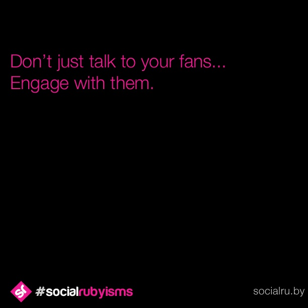 Always engage. #socialrubyisms