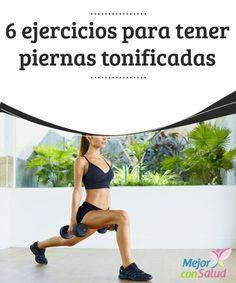 6 ejercicios para tener piernas tonificadas Tener unas piernas firmes y bonitas no tiene por qué ser un sueño imposible de alcanzar.
