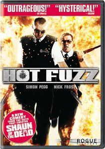 Needs to be watched, and watched again. The two guys from 'Shaun of the Dead' make their magic! Amazon.com: Hot Fuzz (Full Screen Edition): Simon Pegg, Nick Frost, Jim Broadbent, Paddy Considine, Timothy Dalton, Bill Nighy, Billie Whitelaw, Edward Woodward, Anne Reid, Rafe Spall, Edgar Wright, Nira Park, Tim Bevan, Eric Fellner: Movies & TV