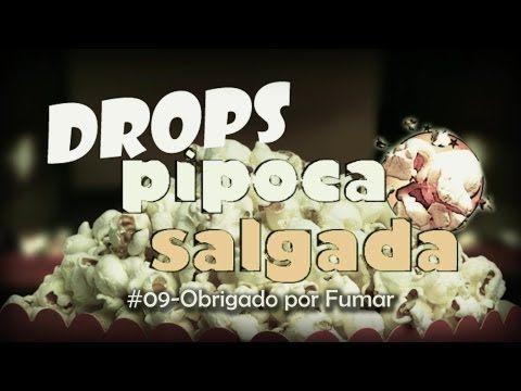 Drops Pipoca Salgada #09 - Obrigado por Fumar - YouTube