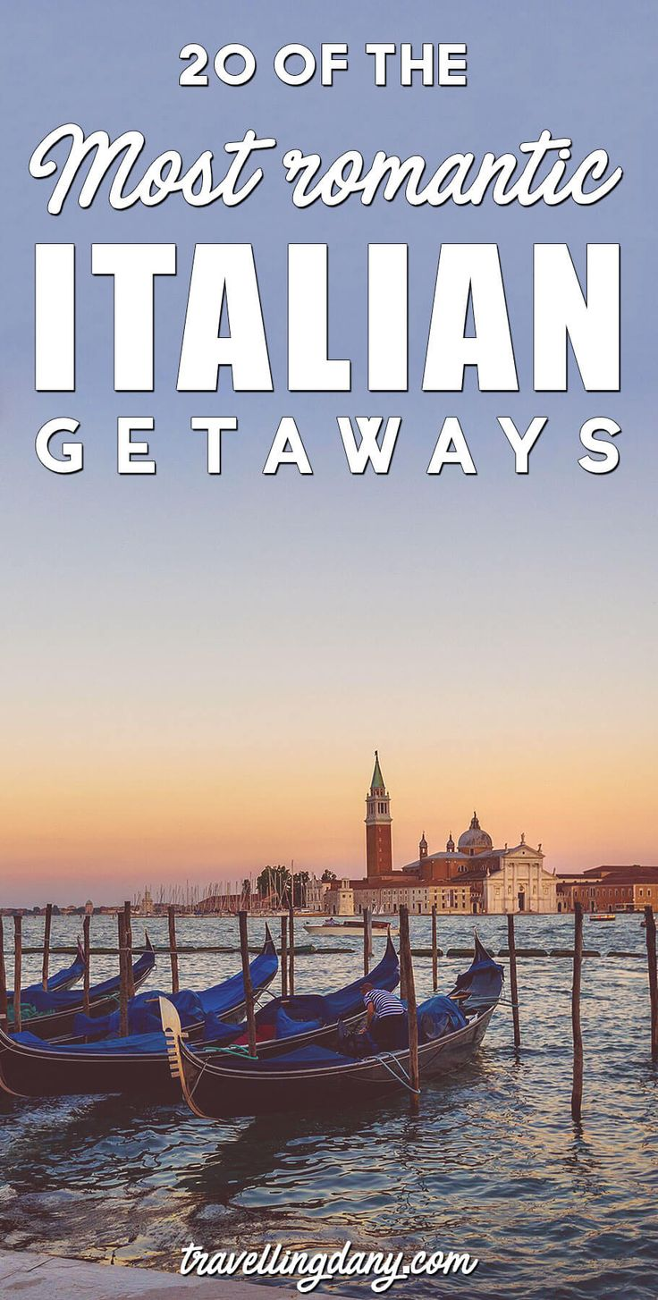 20 Italian getaways for a romantic trip - Venice, Verona, Rome, Milan, Naples, Capri, Ischia and more!