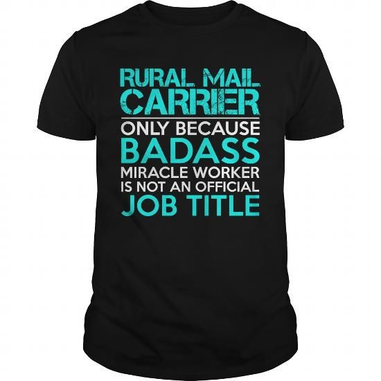 RURAL MAIL CARRIER Only Because Badass Miracle Worker Isn't An Official Job Title T Shirts, Hoodies, Sweatshirts