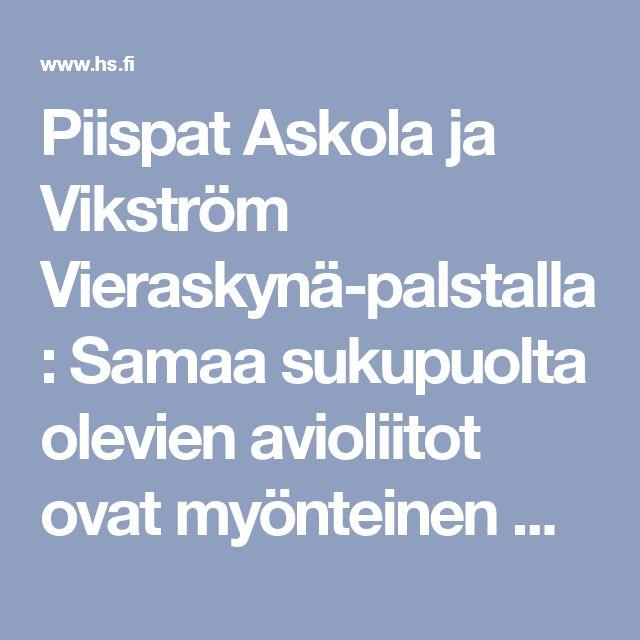 Piispat Askola ja Vikström Vieraskynä-palstalla: Samaa sukupuolta olevien avioliitot ovat myönteinen muutos - Pääkirjoitus - Helsingin Sanomat