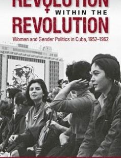 Revolution Within the Revolution Women and Gender Politics in Cuba 1952-1962 free download by Michelle Chase ISBN: 9781469625027 with BooksBob. Fast and free eBooks download.  The post Revolution Within the Revolution Women and Gender Politics in Cuba 1952-1962 Free Download appeared first on Booksbob.com.