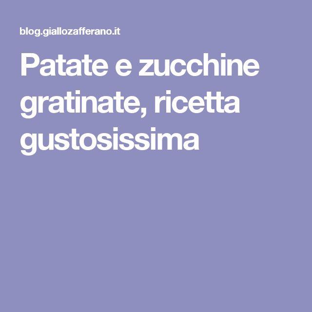 Patate e zucchine gratinate, ricetta gustosissima