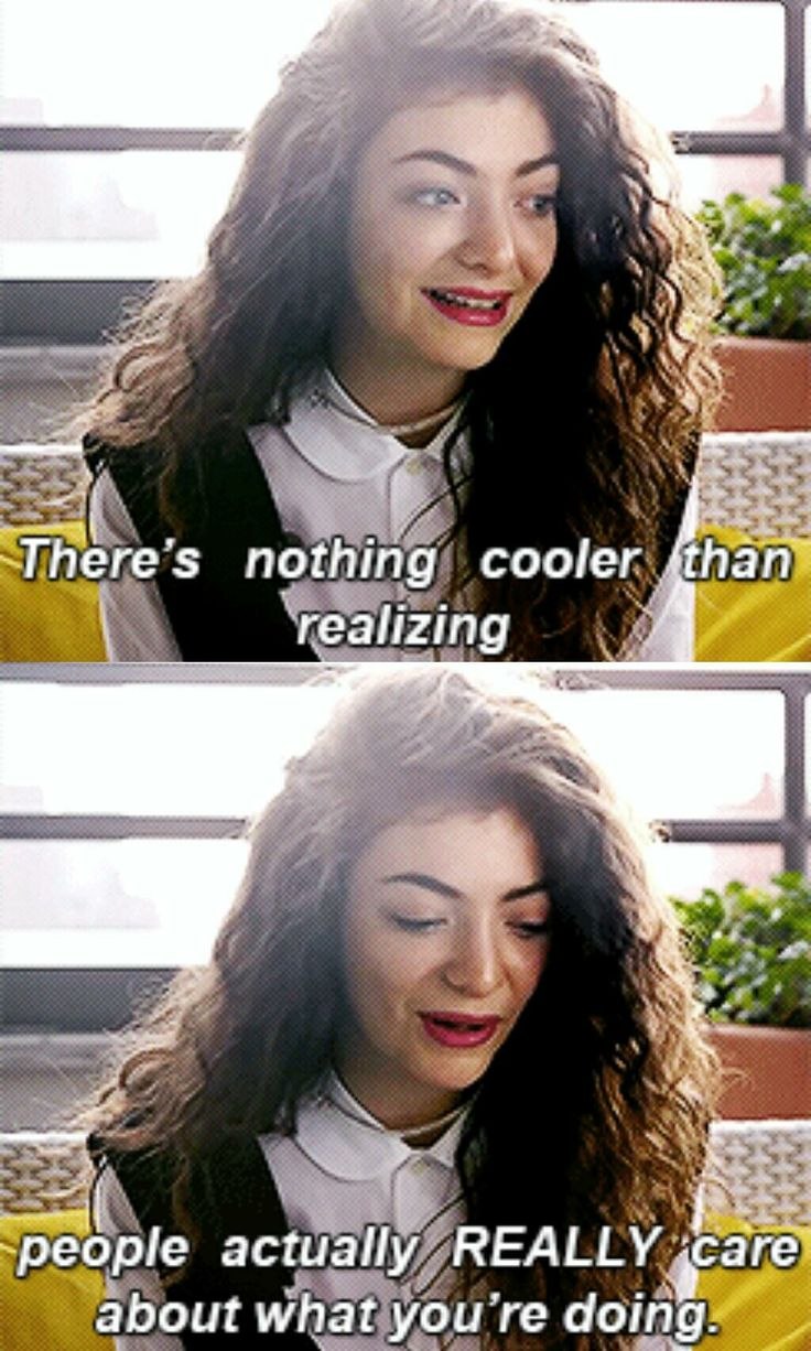 I don't care what people think I like Lorde. She's the most different artist in forever. She defines music for me. She takes reality and makes us think differently about it.