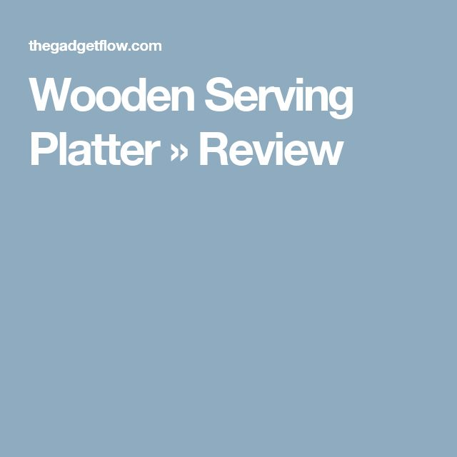 Wooden Serving Platter » Review