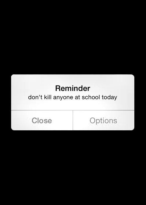Hmmm let me think about this!  Nope can't promise that I won't kill at school today! Lol.