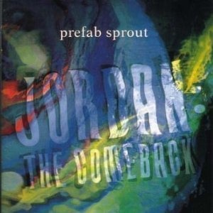 Prefab Sprout - Jordan : the comeback
