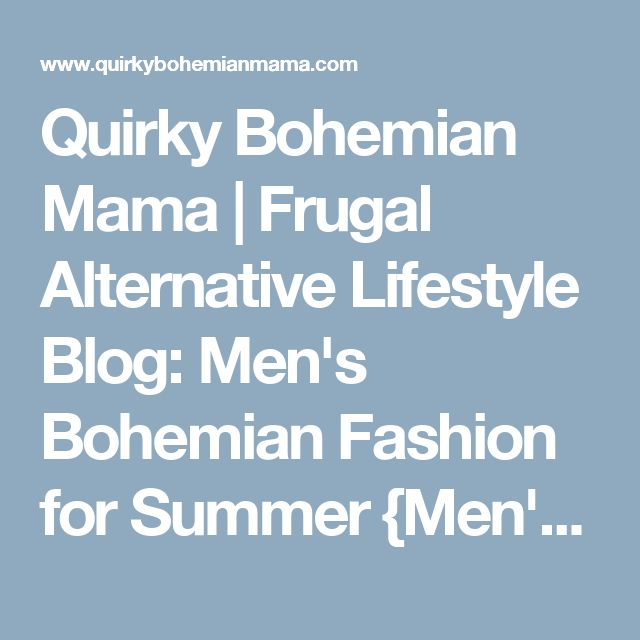 Quirky Bohemian Mama | Frugal Alternative Lifestyle Blog: Men's Bohemian Fashion for Summer {Men's boho bohemian hippie fashion, style guide}