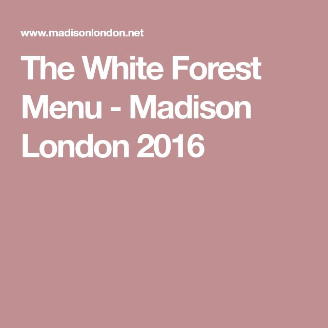 The White Forest Menu - Madison London 2016