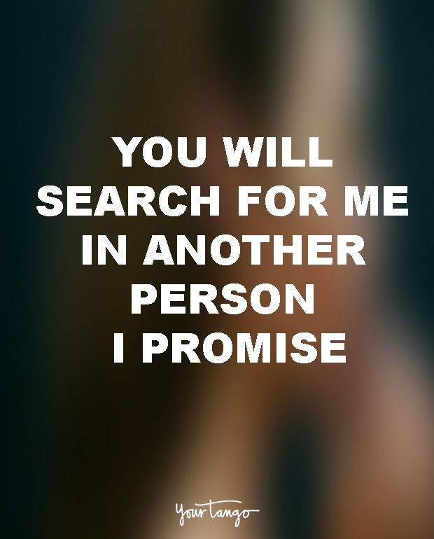 """You will search for me in another person. I promise."" — Unknown"