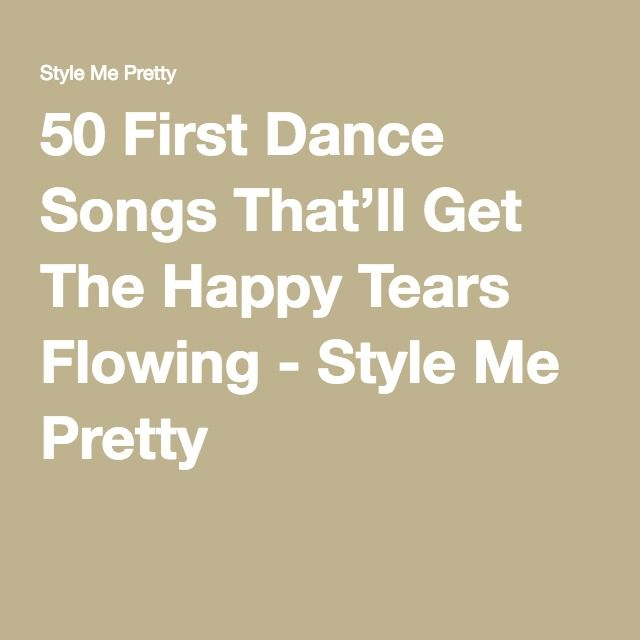 50 First Dance Songs Thatll Get The Happy Tears Flowing