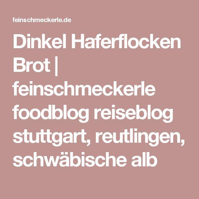 Dinkel Haferflocken Brot   feinschmeckerle foodblog reiseblog stuttgart, reutlingen, schwäbische alb