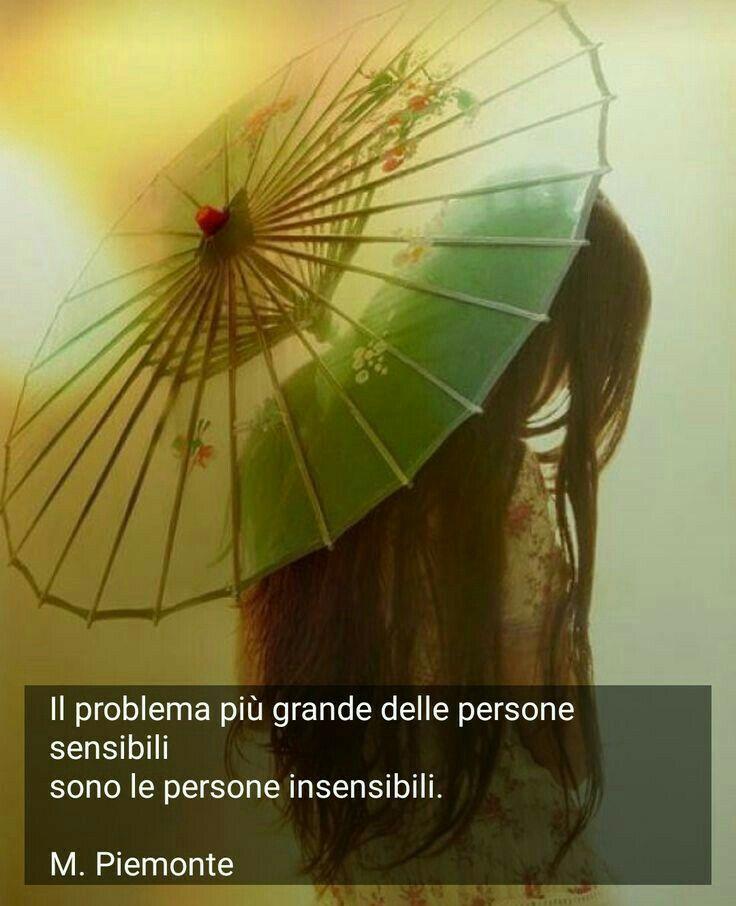 Il problema piú grande delle PERSONE SENSIBILI sono le persone insensibili. M. Piemonte.