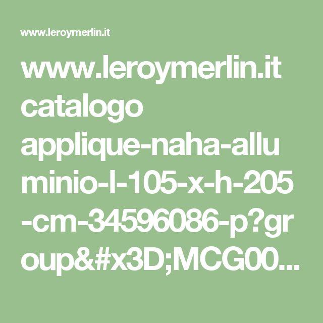 www.leroymerlin.it catalogo applique-naha-alluminio-l-105-x-h-205-cm-34596086-p?group=MCG0007&cat=CAT150