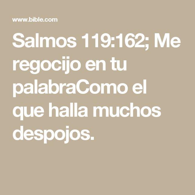 Salmos 119:162; Me regocijo en tu palabraComo el que halla muchos despojos.