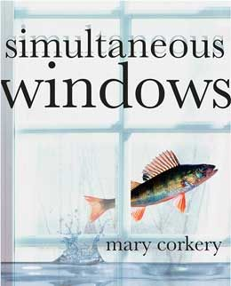 """""""Simultaneous Windows"""" - poems by Mary Corkery: a metaphoric and narrative journey, both personal and political, in which rebellion, love and loss open windows to change. Each window is a frame through which we see the limits and possibilities of one small life. The voice is strong and the journey vivid. Poems are located in Toronto, Borneo, the Middle East, Rwanda and elsewhere. $18.95"""