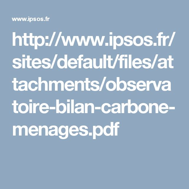 http://www.ipsos.fr/sites/default/files/attachments/observatoire-bilan-carbone-menages.pdf