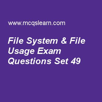 Practice test on file system & file usage, computer fundamentals quiz 49 online. Free computer exam's questions and answers to learn file system & file usage test with answers. Practice online quiz to test knowledge on file system and file usage, input and output devices, program style and layout, steps in systems analysis and design, document readers worksheets. Free file system & file usage test has multiple choice questions set as organized collection of records is considered as..