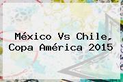 http://tecnoautos.com/wp-content/uploads/imagenes/tendencias/thumbs/mexico-vs-chile-copa-america-2015.jpg Mexico Vs Chile. México vs Chile, Copa América 2015, Enlaces, Imágenes, Videos y Tweets - http://tecnoautos.com/actualidad/mexico-vs-chile-mexico-vs-chile-copa-america-2015/