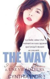 The Way I Love...Them #2 [Une Vie Ailleurs] -- by CynthiaThor [finished] -- http://www.wattpad.com/story/1886630-the-way-i-love-them-tome-2-une-vie-ailleurs