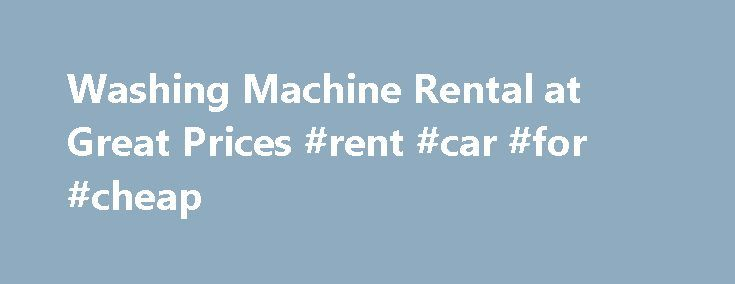 Washing Machine Rental at Great Prices #rent #car #for #cheap http://germany.remmont.com/washing-machine-rental-at-great-prices-rent-car-for-cheap/  #washing machine rental #Washing machine rental from Ј2.99 per week TV Rental. LCD Rental. Tumble Dryer Rental. Washer Dryer Rental. Washing Machine Rental. Plasma Rental Whether it be a Washing Machine, Fridge Freezer, Tumble dryer, TV or the latest LCD rental we at View Direct is your one stop on line shop. When your Washing Machine, Fridge…