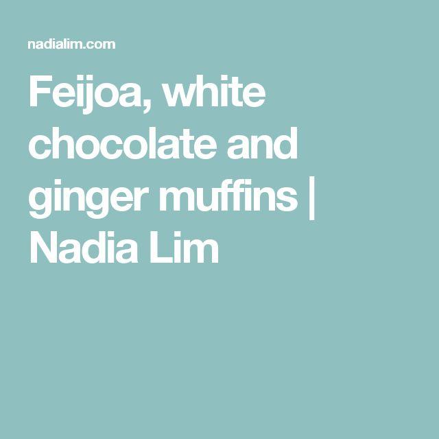 Feijoa, white chocolate and ginger muffins   Nadia Lim