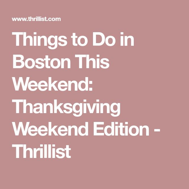 Things to Do in Boston This Weekend: Thanksgiving Weekend Edition - Thrillist