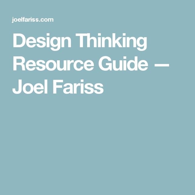 Design Thinking Resource Guide — Joel Fariss