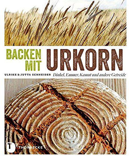 Backen mit Urkorn - Dinkel, Emmer, Kamut und andere Getreide: Amazon.de: Ulrike Schneider (Autor), Jutta Schneider (Autor), Michael Will (Fotos): Bücher