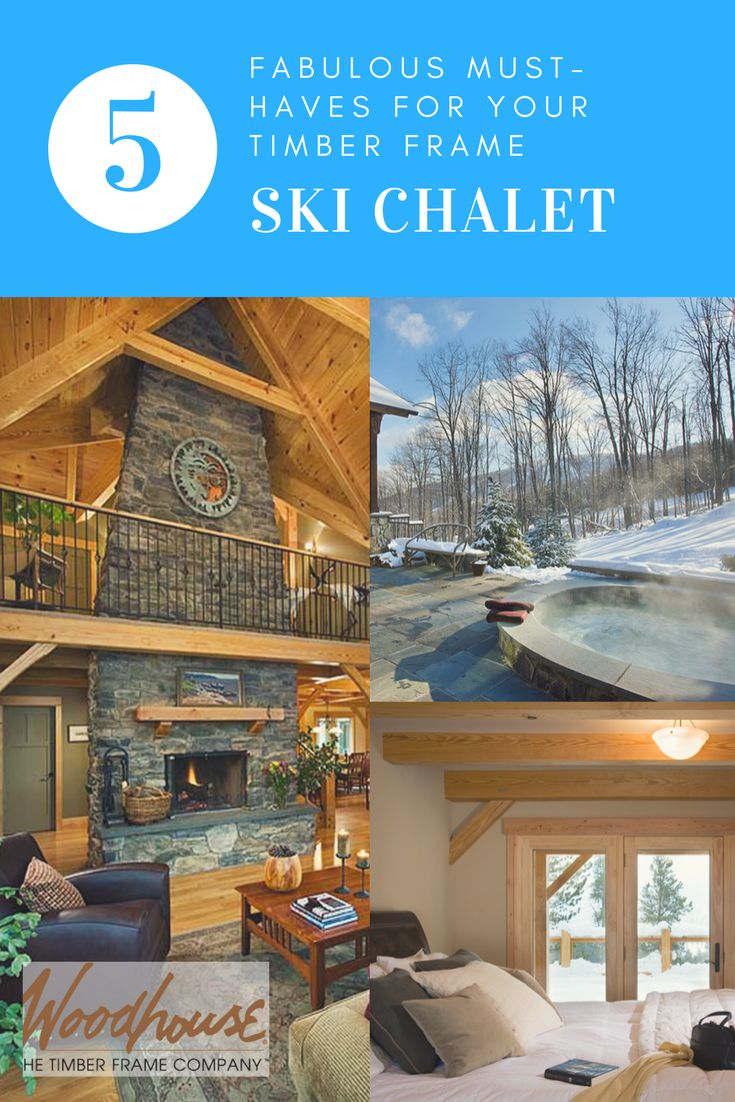 5 fabulous must-haves for your timber frame ski chalet.  A timber frame ski chalet is the place you want to be after a long day of skiing, snowboarding or hiking on the slopes. And while it's not a secret, it's important to know the best things to include in your ski chalet.