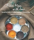 From Mom With Love . . .: A Complete Guide to Indian Cooking and Entertaining