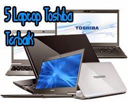 5 Laptop Toshiba Terbaik Juli 2014 | Laptoplaptopku - Informasi Review dan Harga Laptop